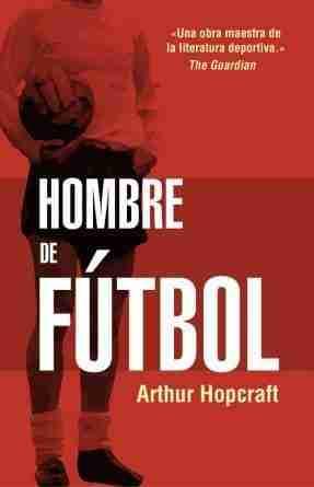 Portada del libro Hombre de Fútbol de Arthur Hopcraft